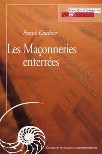 Franck Gauthier - Les Maçonneries enterrées.
