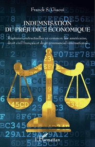 Franck Giaoui - Indemnisation du préjudice économique - Ruptures contractuelles en common law américaine, droit civil français et droit commercial international.