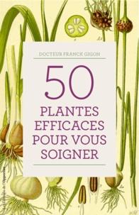 Franck Gigon - 50 plantes efficaces pour vous soigner.