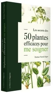 Franck Gigon - Les secrets des 50 plantes efficaces pour me soigner.