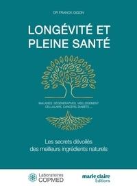 Franck Gigon - Longévité et pleine santé - Les secrets dévoilés des meilleurs ingrédients naturels.