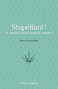 Franck Gigon - Stupéfiant ! - Le chanvre va-t-il sauver le monde ?.