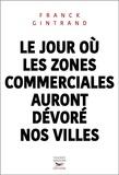 Franck Gintrand - Le jour où les zones commerciales auront dévoré nos villes.