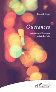 Franck Giol - Ouvrances - Précédé de Traverses suivi de Cela.
