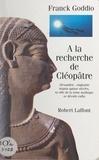 Franck Goddio - À la recherche de Cléopâtre - Alexandrie : engloutie depuis quinze siècles, la ville de la reine mythique se dévoile enfin.