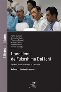 Franck Guarnieri et Sébastien Travadel - L'accident de Fukushima Dai Ichi, le récit du directeur de la centrale - Tome 1, L'anéantissement.