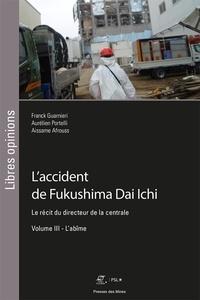 Franck Guarnieri et Aurélien Portelli - L'accident de Fukushima Dai Ichi - Le récit du directeur de la centrale Volume 3, L'abîme.