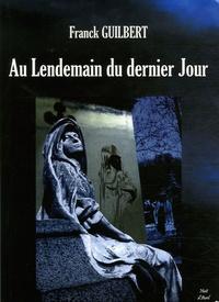 Franck Guilbert - Au Lendemain du dernier Jour.