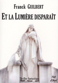 Franck Guilbert - Et la lumière disparaît.