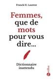 Franck H. Laurent - Femmes, que de mots pour vous dire... - Dictionnaire inattendu.