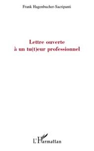 Franck Hagenbucher-Sacripanti - Lettre ouverte a un tu(t)eur professionnel.