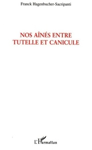 Franck Hagenbucher-Sacripanti - Nos aînés entre tutelle et canicule - Une exception française (texte d'humeur sur une production sociale).