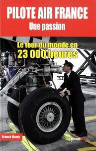 Franck Hamy - Pilote Air France : une passion !.