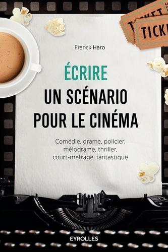 Ecrire un scénario pour le cinéma - Franck Haro - 9782212099218 - 13,99 €