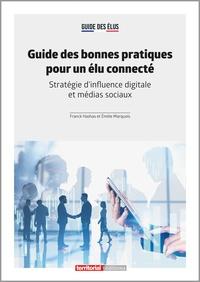Franck Hashas et Emilie Marquois - Guide des bonnes pratiques pour un élu connecté - Stratégie d'influence digitale et médias sociaux.