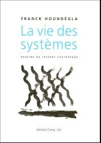 Franck Houndégla - La vie des systèmes.