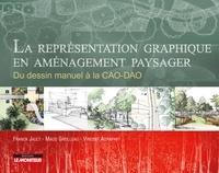 Franck Jault et Maud Grolleau - La représentation graphique en aménagement paysager - Du dessin manuel à la CAO-DAO.