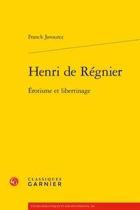 Franck Javourez - Henri de Régnier - Erotisme et libertinage.