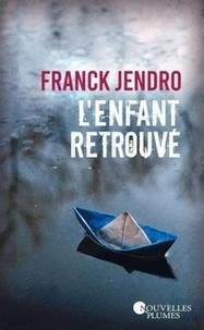 Franck Jendro - L'enfant retrouvé.