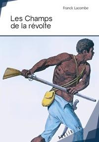 Franck Lacombe - Les champs de la revolte.