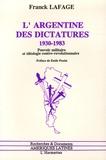 Franck Lafage - L'Argentine des dictatures, 1930-1983 - Pouvoir militaire et idéologie contre-révolutionnaire.