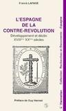 Franck Lafage - L'Espagne de la Contre-Révolution - Développement et déclin XVIIIe-XXe siècles.