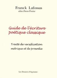 Franck Lafossas - Guide de l'écriture poétique classique - Traité de versification métrique et de prosodie.