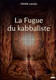 Franck Lalou - La fugue du kabbaliste.