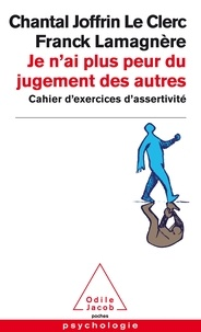 Franck Lamagnère et Chantal Joffrin Le Clerc - Je n'ai plus peur du jugement des autres - Cahier d'exercices d'assertivité.