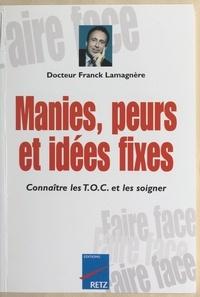 Franck Lamagnère et Quentin Debray - Manies, peurs et idées fixes.