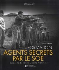 Franck Lambert - La formation des agents secrets par le SOE - Durant la Seconde Guerre Mondiale.