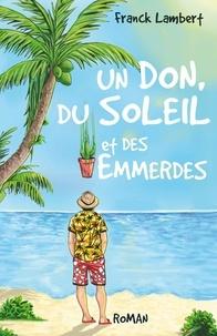 Franck Lambert - Un don, du soleil et des emmerdes.