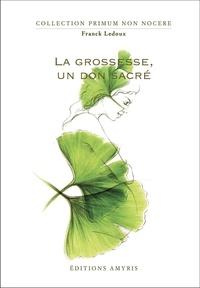 Franck Ledoux - La grossesse, un don sacré.