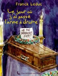 Franck Leduc - Le jour ou j'ai passé l'arme à droite.