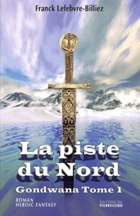 Franck Lefebvre-Billiez - Gondwana Tome 1 : La piste du Nord.
