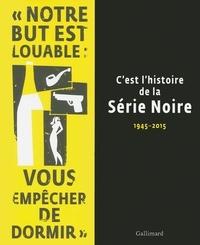 Franck Lhomeau et Alban Cerisier - C'est l'histoire de la Série Noire - 1945-2015.