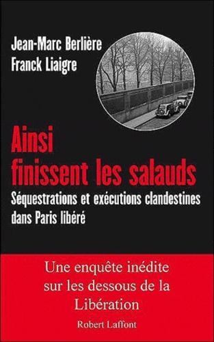 Ainsi finissent les salauds. Séquestrations et exécutions clandestines dans Paris libéré