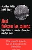 Franck Liaigre et Jean-Marc Berlière - Ainsi finissent les salauds - Séquestrations et exécutions clandestines dans Paris libéré.