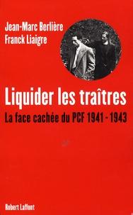 Franck Liaigre et Jean-Marc Berlière - Liquider les traîtres - La face cachée du PCF, 1941-1943.