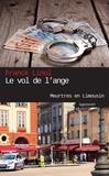 Franck Linol - Meurtres en Limousin  : Le Vol de l'ange - Enquête de Limoges à Londres.