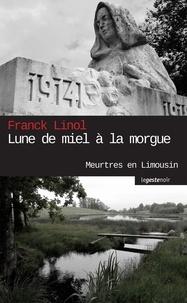 Franck Linol - Meurtres en Limousin : Lune de miel à la morgue - Un polar politique.
