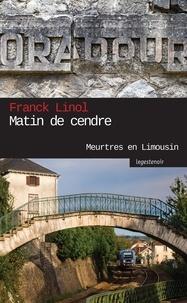 Franck Linol - Meurtres en Limousin : Matin de cendre - Enquête au cour des groupuscules d'extrême droite.