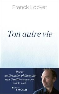 Franck Lopvet - Ton autre vie.
