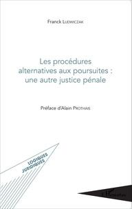 Les procédures alternatives aux poursuites : une autre justice pénale.pdf