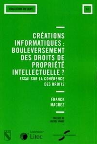 Franck Macrez - Créations informatiques : bouleversement des droits de la propriété intellectuelle ? - Essai sur la cohérence des droits.