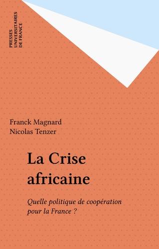 La Crise africaine. Quelle politique de coopération pour la France?