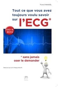 Franck Mandel - Tout ce que vous avez toujours voulu savoir sur l'ECG sans jamais oser le demander.