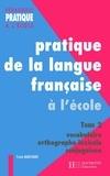 Franck Marchand - Pratiques de la langue française - Tome 2 : vocabulaire, orthographe grammaticale.