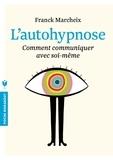 Franck Marcheix - L'auto-hypnose - Comment communiquer avec soi-même.