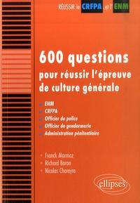 Franck Marmoz et Richard Baron - 600 questions pour réussir l'épreuve de culture générale - ENM, CRFPA, Officier de police, Officier de gendarmerie, Administration pénitentiaire.